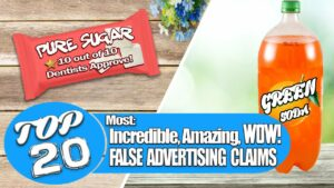 The Top 20 Most Incredible, Amazing, WOW! - False Advertising Claims!