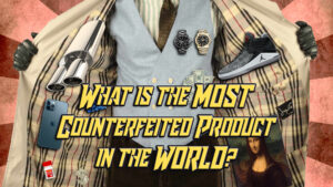 What is the MOST counterfeited product in the WORLD?