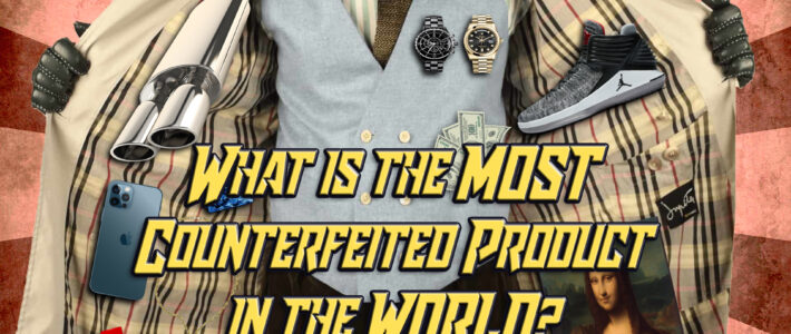 What is the MOST counterfeited product in the WORLD? – Ep. 30 [Podcast]